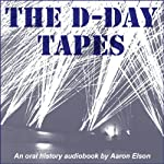 The D-Day Tapes: An Oral History | Aaron Elson