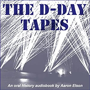 The D-Day Tapes: An Oral History | [Aaron Elson]