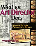 What an Art Director Does: An Introduction to Motion Picture Production Design (English Edition)