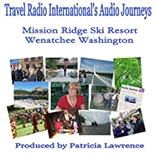 Mission Ridge Ski Resort: Wenatchee Washington  by Patricia Lawrence Narrated by Patricia Lawrence, EJ Barney
