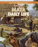 img - for Ancient Maya Daily Life (Spotlight on the Maya, Aztec, and Inca Civilizations) book / textbook / text book