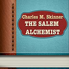 The Salem Alchemist (       UNABRIDGED) by Charles M. Skinner Narrated by Anastasia Bertollo