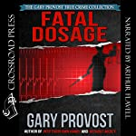 Fatal Dosage: The True Story of a Nurse on Trial for Murder | Gary Provost