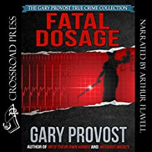 Fatal Dosage: The True Story of a Nurse on Trial for Murder | Livre audio Auteur(s) : Gary Provost Narrateur(s) : Arthur Flavell