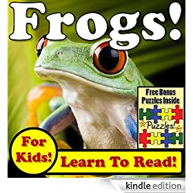 "Children's Book: ""Frogs! Learn About Frogs While Learning To Read - Frog Photos And Facts Make It Easy!"" (Over 45+ Photos of Frogs)"