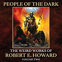 People of the Dark: The Weird Works of R. E. Howard, Volume 2 Audiobook by Robert E. Howard Narrated by Wayne June, Brian Holsopple, Gary Kobler, Bob Barnes, Charles McKibben