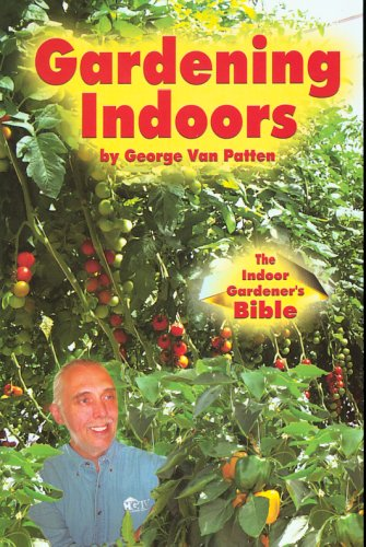 Gardening Indoors: The Indoor Gardener's Bible