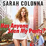 Has Anyone Seen My Pants? | Sarah Colonna