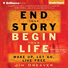 End Your Story, Begin Your Life: Wake Up, Let Go, Live Free (       UNABRIDGED) by Jim Dreaver Narrated by Fred Stella