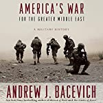 America's War for the Greater Middle East: A Military History | Andrew J. Bacevich