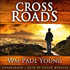 Cross Roads: What If You Could Go Back and Put Things Right? Hörbuch von Wm Paul Young Gesprochen von: Roger Mueller