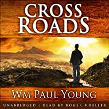 Cross Roads: What If You Could Go Back and Put Things Right? (       UNABRIDGED) by Wm Paul Young Narrated by Roger Mueller