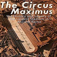 The Circus Maximus: The History and Legacy of the Largest Stadium in Ancient Rome Audiobook by  Charles River Editors Narrated by Scott Clem