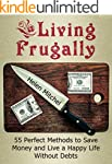 Living Frugally: 55 Perfect Methods t...