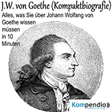 J. W. von Goethe - Kompaktbiografie: Alles, was Sie über Johann Wolfang von Goethe wissen müssen in 10 Minuten Hörbuch von Daniela Nelz Gesprochen von: Michael Freio Haas