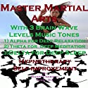 Master Martial Arts with Three Brainwave Music Recordings: Alpha, Theta, Delta for Three Different Sessions Speech by Randy Charach, Sunny Oye Narrated by Randy Charach