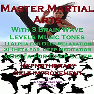 Master Martial Arts with Three Brainwave Music Recordings: Alpha, Theta, Delta for Three Different Sessions | [Randy Charach, Sunny Oye]