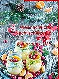 Weihnachtliche Nachtischrezepte f�r den Thermomix TM5: Rezepte f�r den Thermomix TM5