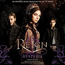 Reign: Hysteria (       UNABRIDGED) by Lily Blake Narrated by Anne Marie Gideon