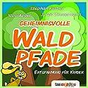 Geheimnisvolle Waldpfade: Entspannung für Kinder Hörbuch von Nico Appel Gesprochen von: Nico Appel
