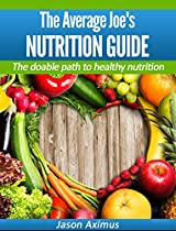 The Average Joe's Nutrition Guide: The Doable Path To Healthy Nutrition From Jason Aximus