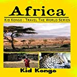 Africa: Kid Kongo Travel the World Series: Volume 3 | Kid Kongo