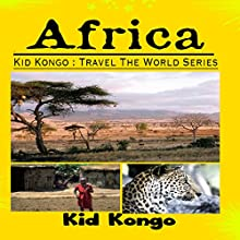 Africa: Kid Kongo Travel the World Series: Volume 3 (       UNABRIDGED) by Kid Kongo Narrated by Lily Chevaliet