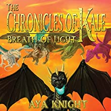 The Chronicles of Kale: Breath of Light, Book 3 | Livre audio Auteur(s) : Aya Knight Narrateur(s) : Jonathan Johns