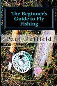 The beginner 39 s guide to fly fishing paul duffield for Best fly fishing books