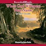 When God Whispers Your Name | Max Lucado