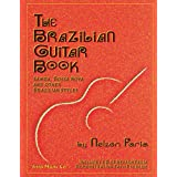 The Brazilian Guitar Book: Samba, Bossa Nova and other brazilian stylesby Nelson Faria