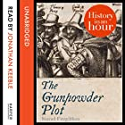 The Gunpowder Plot: History in an Hour (       UNABRIDGED) by Sinead Fitzgibbon Narrated by Jonathan Keeble