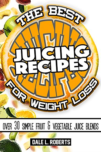 The Best Juicing Recipes for Weight Loss: Over 30 Healthy Fruit & Vegetable Blends (Fasting Program compare prices)