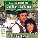 Still Glides the Stream: All the Rivers Run, Book 3 (       UNABRIDGED) by Nancy Cato Narrated by Kate Hosking