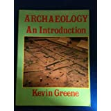 Archaeology: An Introduction - The History, Principles and Methods of Modern Archaeology (Batsford Studies in Archaeology)by Kevin Greene
