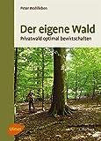 Image de Der eigene Wald: Privatwald optimal bewirtschaften