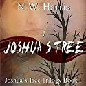 Joshua's Tree: Joshua's Tree Trilogy (       UNABRIDGED) by N.W. Harris Narrated by Joshua Bennington