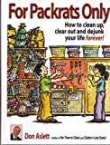 For Packrats Only: How to Clean Up, Clear Out and Dejunk Your Life Forever (073943568X) by Don Aslett