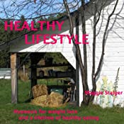 Healthy Lifestyle: Hypnosis for Weight Loss and a Lifetime of Healthy Eating | [Maggie Staiger]