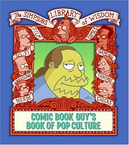 Comic Book Guy's Book of Pop Culture (Simpsons Library of Wisdom)