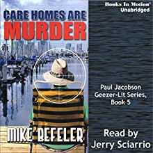 Care Homes Are Murder: Geezer-Lit Paul Jacobson Mystery, Book 5 Audiobook by Mike Befeler Narrated by Jerry Sciarrio