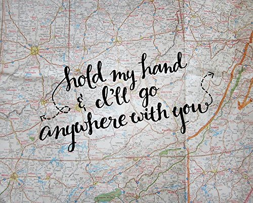 Love Quote Art Print Wedding Gifts Map Artwork Hold My Hand & I'll Go Anywhere With You 8x10 Art Print