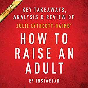 How to Raise an Adult: Break Free of the Overparenting Trap and Prepare Your Kid for Success, by Julie Lythcott-Haims Audiobook