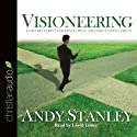 Visioneering: God's Blueprint for Developing and Maintaining Vision Audiobook by Andy Stanley Narrated by Lloyd James