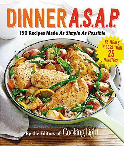 Dinner A.S.A.P.: 150 Meals Made As Simple As Possible (Cooking Light) by The Editors of Cooking Light Magazine