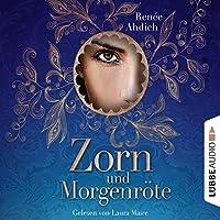 Zorn und Morgenröte Hörbuch von Renée Ahdieh Gesprochen von: Laura Maire