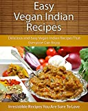 Vegan Indian Recipes: Delicious and Easy Vegan Indian Recipes That Everyone Can Enjoy (The Easy Recipe)