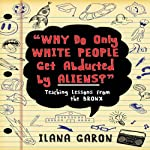 Why Do Only White People Get Abducted by Aliens?: Teaching Lessons from the Bronx | Ilana Garon