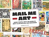 img - for Mail Me Art: Going Postal with the World's Best Illustrators and Designers book / textbook / text book