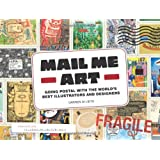 Mail Me Art: Going Postal with the World's Best Illustrators and Designersby Darren Di Lieto